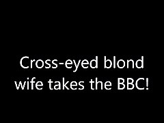 cross-eyed blond wife takes a bbc!
